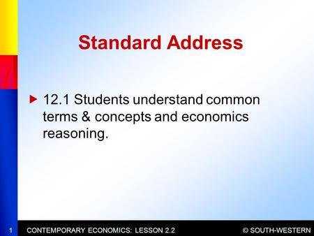 Standard Address 12.1 Students understand common terms & concepts and economics reasoning. CONTEMPORARY ECONOMICS: LESSON 2.2.
