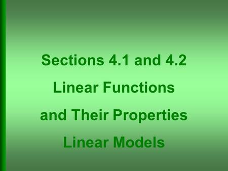 Sections 4.1 and 4.2 Linear Functions and Their Properties Linear Models.
