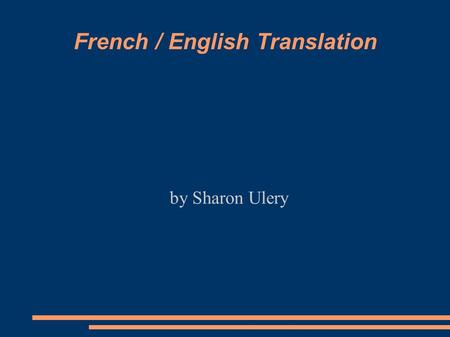 French / English Translation by Sharon Ulery. Purpose computational linguistics to serve students of French or English & those who only know one of these.