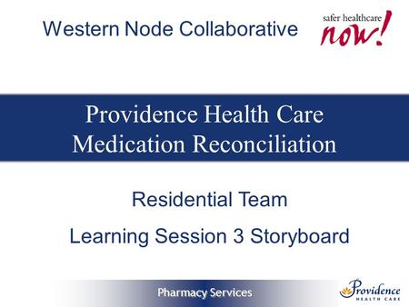 Pharmacy Services Providence Health Care Medication Reconciliation Western Node Collaborative Residential Team Learning Session 3 Storyboard.