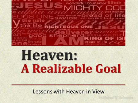 Heaven: A Realizable Goal Lessons with Heaven in View.