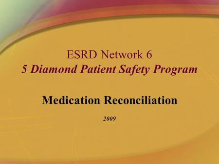 ESRD Network 6 5 Diamond Patient Safety Program Medication Reconciliation 2009.