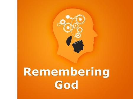"Remembering God. ""Then the children of Israel did evil in the sight of the L ORD, and served the Baals; and they forsook the L ORD God of their fathers"""