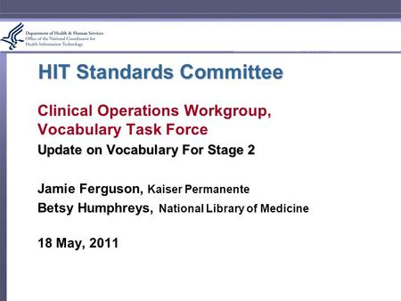 HIT Standards Committee Clinical Operations Workgroup, Vocabulary Task Force Update on Vocabulary For Stage 2 Jamie Ferguson, Kaiser Permanente Betsy Humphreys,