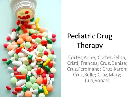 Pediatric Drug Therapy Cortez,Anne; Cortez,Feliza; Cristi, Frances; Cruz,Denise; Cruz,Ferdinand; Cruz,Karen; Cruz,Belle; Cruz,Mary; Cua,Ronald.