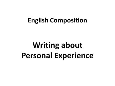 English Composition Writing about Personal Experience.