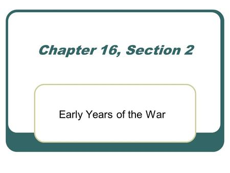 Chapter 16, Section 2 Early Years of the War. The First Battle of Bull Run First major battle of the Civil War. Union troops commanded by General Irvin.
