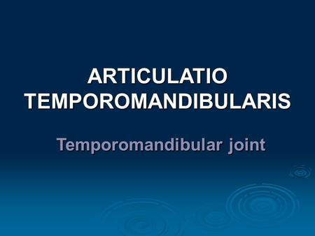 ARTICULATIO TEMPOROMANDIBULARIS Temporomandibular joint Temporomandibular joint.