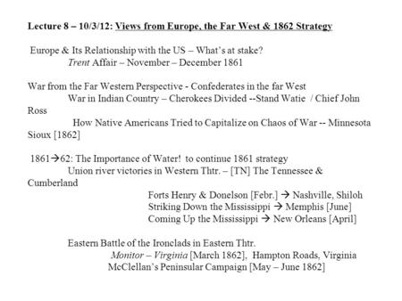 Lecture 8 – 10/3/12: Views from Europe, the Far West & 1862 Strategy Europe & Its Relationship with the US – What's at stake? Trent Affair – November –