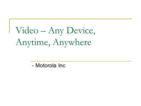 Video – Any Device, Anytime, Anywhere - Motorola Inc.