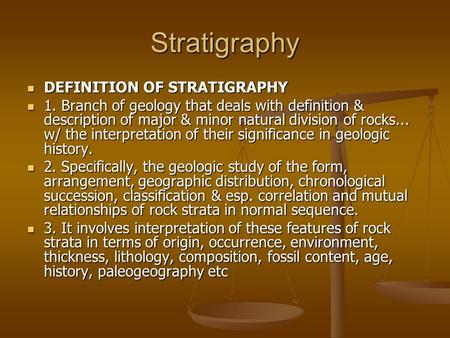 Stratigraphy DEFINITION OF STRATIGRAPHY DEFINITION OF STRATIGRAPHY 1. Branch of geology that deals with definition & description of major & minor natural.