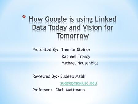 Presented By:- Thomas Steiner Raphael Troncy Michael Hausenblas Reviewed By:- Sudeep Malik Professor :- Chris Mattmann.