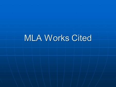 MLA Works Cited Using MLA format MLA Format: Allows readers to cross-reference your sources easily Allows readers to cross-reference your sources easily.