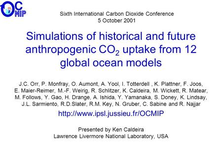 Simulations of historical and future anthropogenic CO 2 uptake from 12 global ocean models J.C. Orr, P. Monfray, O. Aumont, A. Yool, I. Totterdell, K.