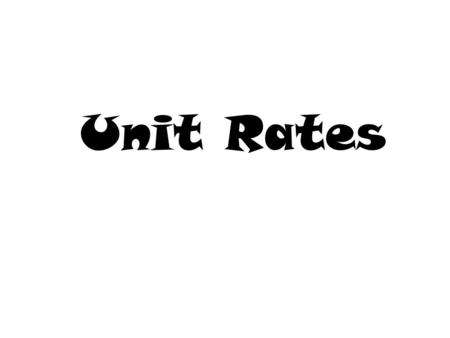 Unit Rates. October 22, 2013 How do I solve problems involving Unit Rates?