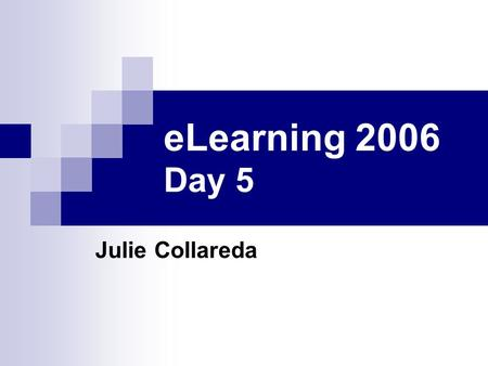 ELearning 2006 Day 5 Julie Collareda. Day five - mLearning Definition Use of mobile phones and personal digital assistants (PDA) Examples.