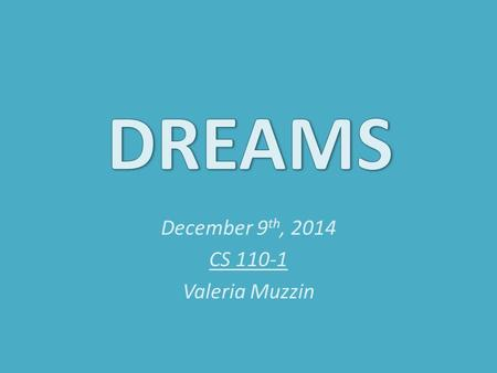 December 9 th, 2014 CS 110-1 Valeria Muzzin. Dreaming and the Brain How do dreams occur? Freud's view of dreams Dream Contents Primitive Instinct Rehearsal.