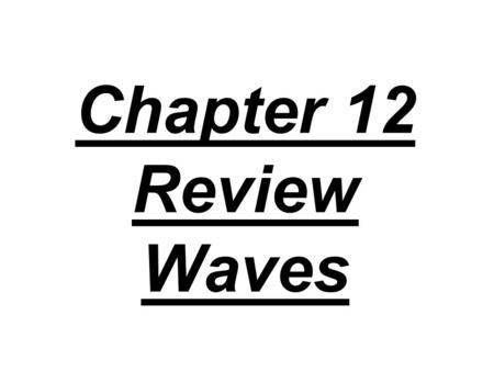 Chapter 12 Review Waves. 1. What is simple harmonic motion?