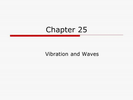 Chapter 25 Vibration and Waves. Simple Harmonic Motion  When a vibration or an oscillation repeats itself back and forth over the same path, the motion.