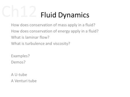 Fluid Dynamics How does conservation of mass apply in a fluid? How does conservation of energy apply in a fluid? What is laminar flow? What is turbulence.
