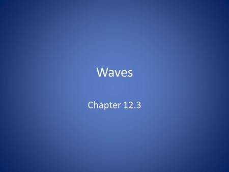 Waves Chapter 12.3. Wave motion A wave is the motion of a disturbance.