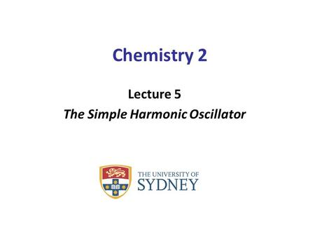 Chemistry 2 Lecture 5 The Simple Harmonic Oscillator.