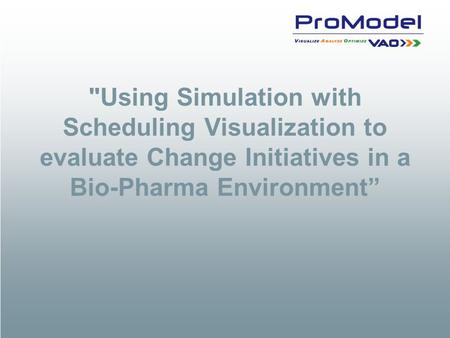 Using Simulation with Scheduling Visualization to evaluate Change Initiatives in a Bio-Pharma Environment""