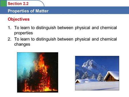 Objectives To learn to distinguish between physical and chemical properties To learn to distinguish between physical and chemical changes.