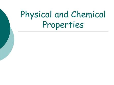 Physical and Chemical Properties. Physical Properties  Physical property: a characteristic of a substance that describes it such as the color, luster,