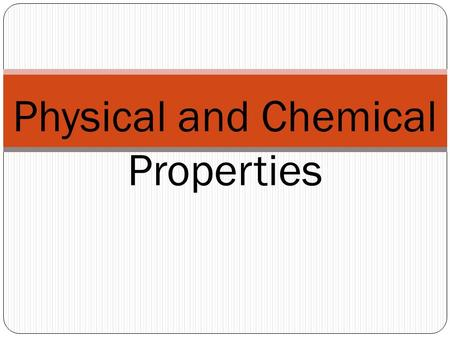 Physical and Chemical Properties. Physical and Chemical Changes https://ali1.acceleratelearning.com/scopes/201/elements/24 764 Explain – Content Connections.