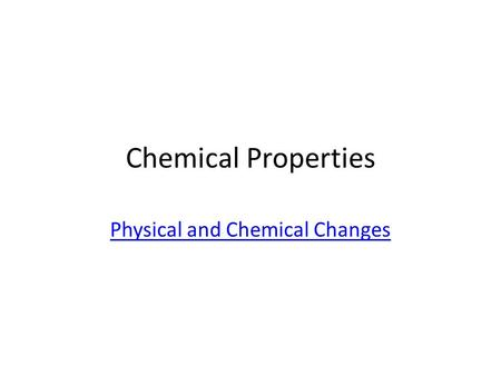 Chemical Properties Physical and Chemical Changes.