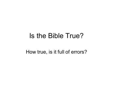 Is the Bible True? How true, is it full of errors?