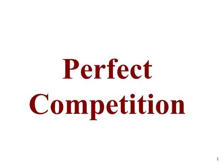 Perfect Competition 1. Market Structure Continuum Pure Competition Pure Monopoly Monopolistic Competition Oligopoly FOUR MARKET MODELS Characteristics.