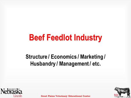Great Plains Veterinary Educational Center Beef Feedlot Industry Structure / Economics / Marketing / Husbandry / Management / etc.