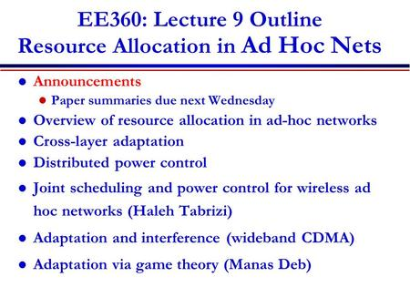 EE360: Lecture 9 Outline Resource Allocation in Ad Hoc Nets Announcements Paper summaries due next Wednesday Overview of resource allocation in ad-hoc.