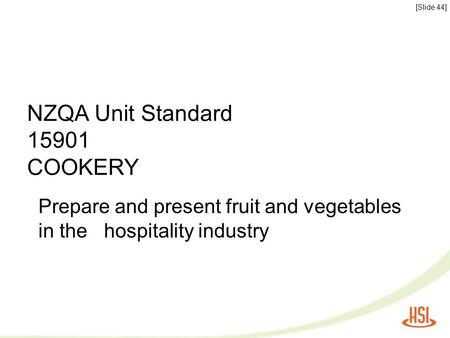 NZQA Unit Standard 15901 COOKERY Prepare and present fruit and vegetables in the hospitality industry [Slide 44]
