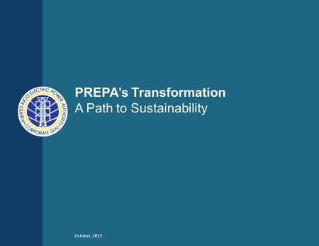 October, 2015 PREPA's Transformation A Path to Sustainability.