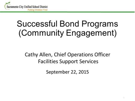 Successful Bond Programs (Community Engagement) Cathy Allen, Chief Operations Officer Facilities Support Services September 22, 2015 1.