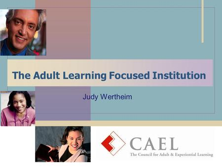 The Adult Learning Focused Institution Judy Wertheim.