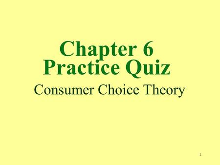 1 Chapter 6 Practice Quiz Consumer Choice Theory.
