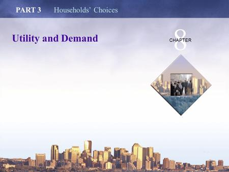 Copyright © 2006 Pearson Education Canada Utility and Demand PART 3Households' Choices 8 CHAPTER.