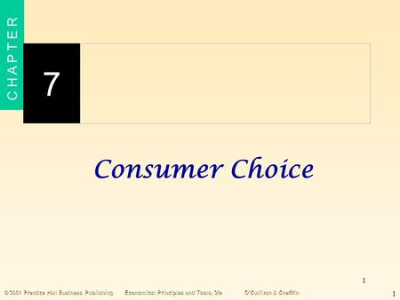 1 C H A P T E R 7 1 © 2001 Prentice Hall Business PublishingEconomics: Principles and Tools, 2/eO'Sullivan & Sheffrin Consumer Choice.