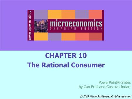 © 2005 Worth Publishers Slide 10-1 CHAPTER 10 The Rational Consumer PowerPoint® Slides by Can Erbil and Gustavo Indart © 2005 Worth Publishers, all rights.