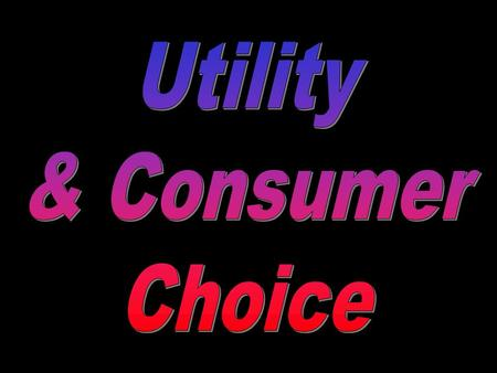 "What does the economic term ""Utility"" mean? Utility means ""satisfaction."""