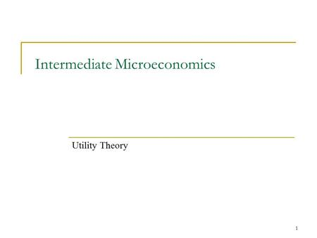 1 Intermediate Microeconomics Utility Theory. 2 Utility A complete set of indifference curves tells us everything we need to know about any individual's.