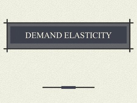 DEMAND ELASTICITY. MARGINAL UTILITY people want the most useful and most satisfactory combination of goods and services in spending their income most.