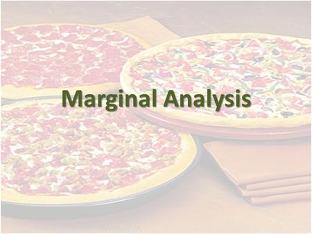 Marginal Analysis. IS ALL about making your final choice!