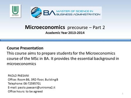 Microeconomics precourse – Part 2 Academic Year 2013-2014 Course Presentation This course aims to prepare students for the Microeconomics course of the.