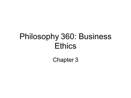 Philosophy 360: Business Ethics Chapter 3. Consequentialism: Is part of a theory about what makes certain actions right or wrong. In a nutshell: Actions.