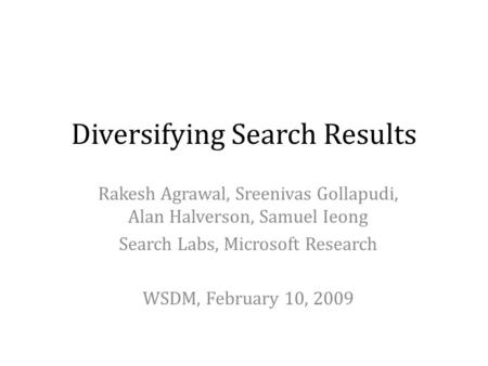 Diversifying Search Results Rakesh Agrawal, Sreenivas Gollapudi, Alan Halverson, Samuel Ieong Search Labs, Microsoft Research WSDM, February 10, 2009 TexPoint.